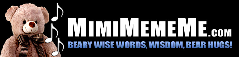 MimiMemeMe.com - Beary Wise Words, Wisdom, Bear Hugs!