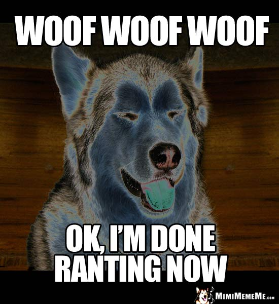 Negative Dog Says: Woof Woof Woof. Ok, I'm done ranting now.