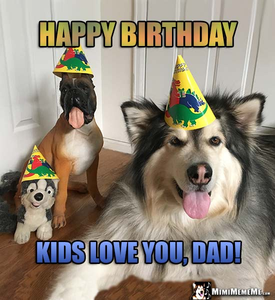 Dog and Dog Toys Wearing Party Hats Say: Happy Birthday. Kids love you, Dad!