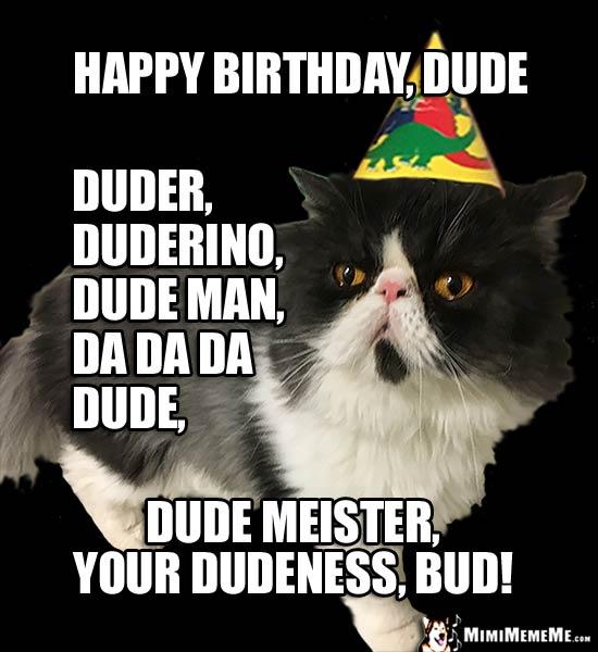 Party Cat Says Happy Birthday Dude Duderino Dude Man Dude Meister