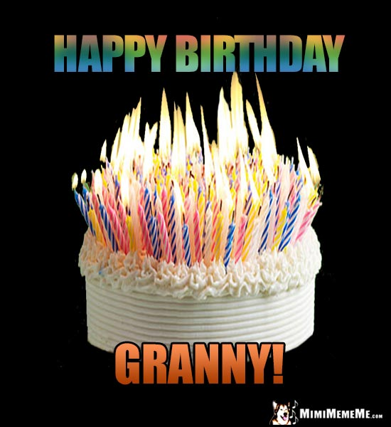 Cake with 100s of Flaming Candles: Happy Birthday Granny!