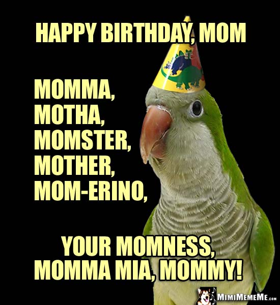 Party Parrot Says: Happy Birthday, Mom, Motha, Momster, Your Momness, Mommy!