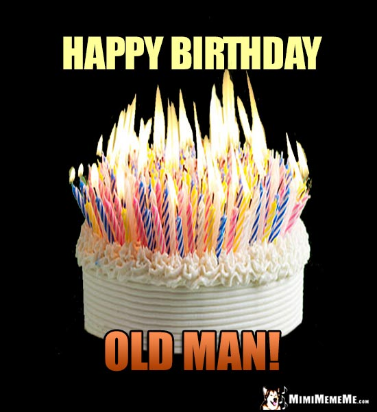 Humorous happy birthday cakes birthday cake is funny b day candles cake with 100s of flaming candles says happy birthday old man publicscrutiny Image collections