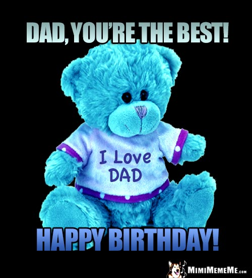 Teddy Bear Says: Dad, You're the best! Happy Birthday!
