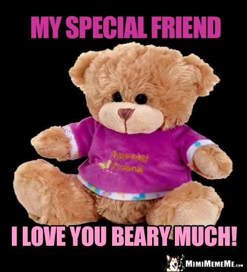 Big Teddy Bear Says: My Special Friend, I Love You Beary Much!