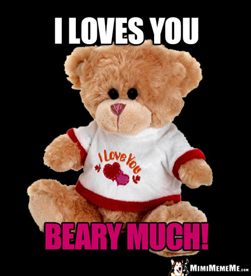 Teddy Bear Saying: I Loves You Beary Much!