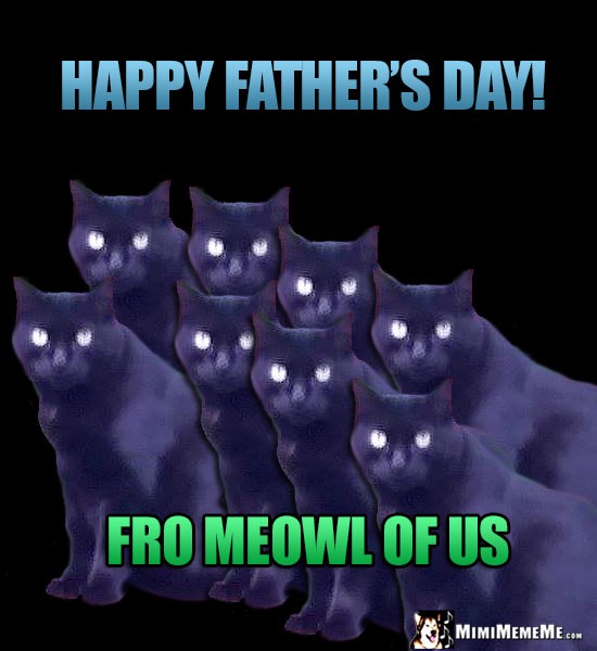 Happy fathers day dad funny party animals wish daddy pops dada eight black cats say happy fathers day fro meowl of us sciox Gallery
