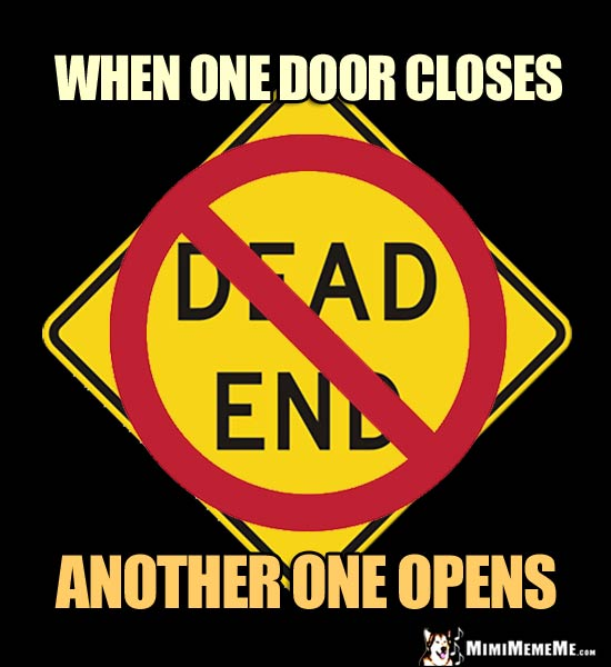NO Dead End Sign: When one door closes, another one opens.