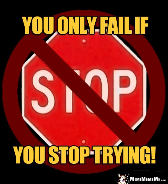 Inspirational Quotes About Failure: Stop Signs Of Inspiration, Wise Words, Deep Good Thoughts