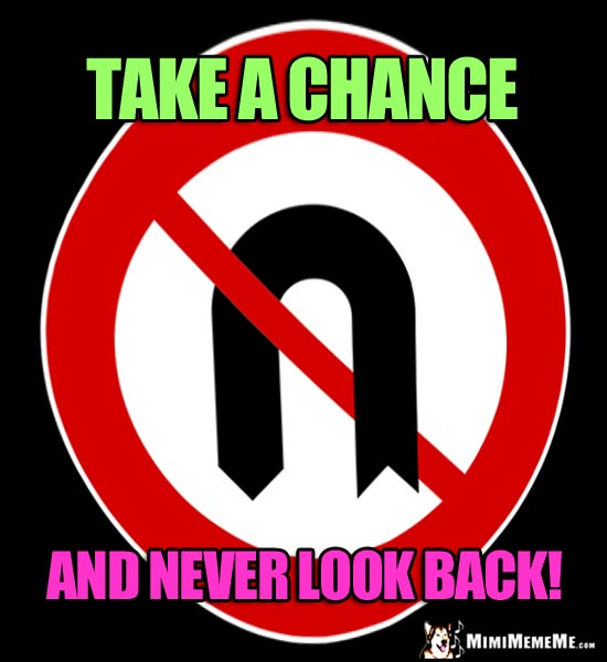 No U-Turn Sign: Take a chance and never look back!