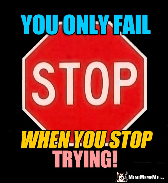 Stop Sign: You only fail when you stop trying!