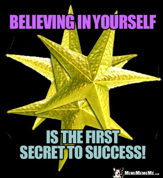 Three Gold Stars Say: Believing in yourself is the first secret to success!
